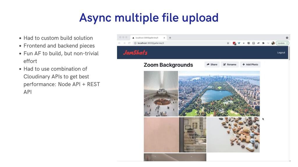 Async multiple file upload Had to custom build ...