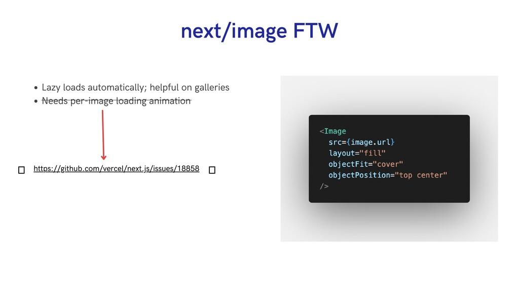 next/image FTW Lazy loads automatically; helpfu...