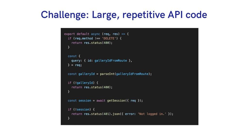 Challenge: Large, repetitive API code