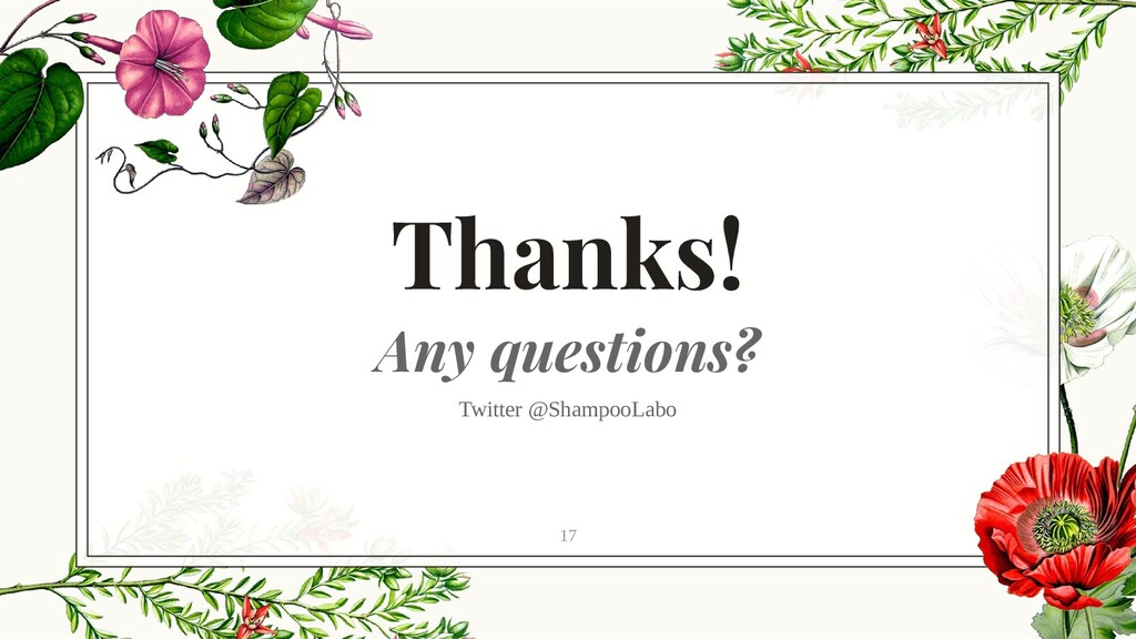 Thanks! Any questions? Twitter @ShampooLabo 17