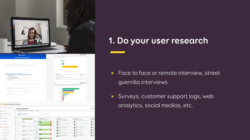 1. Do your user research ๏ Face to face or remo...