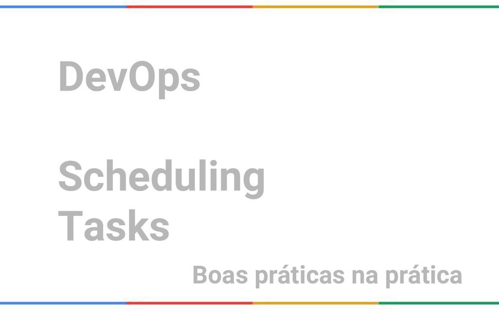 DevOps Scheduling Tasks Boas práticas na prática