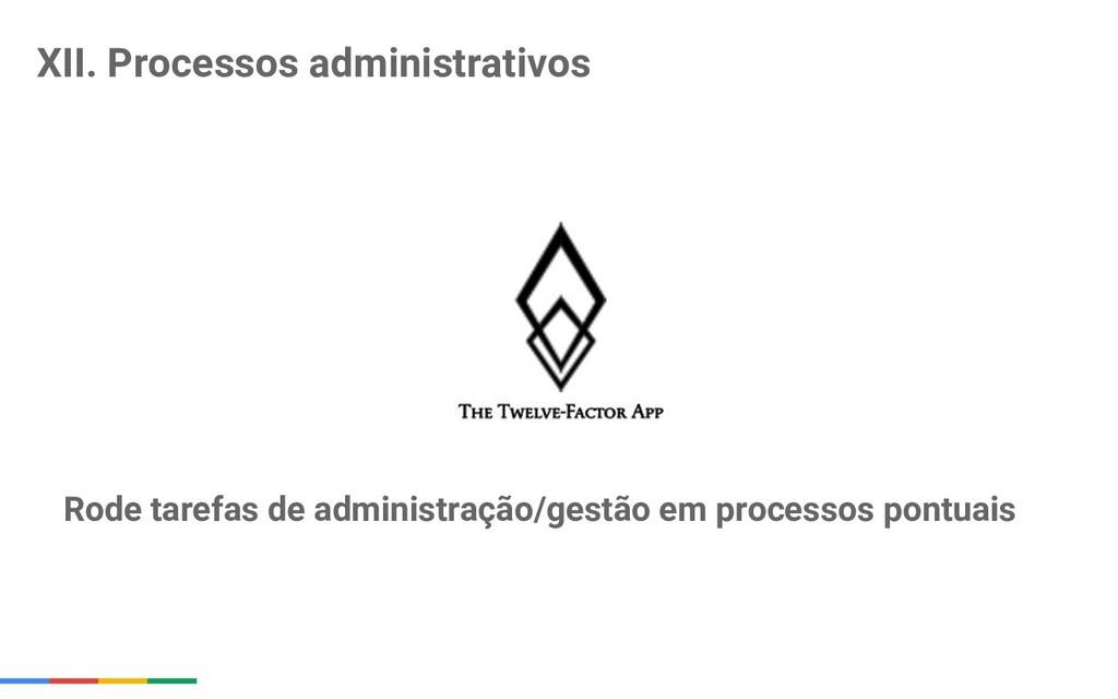 XII. Processos administrativos Rode tarefas de ...