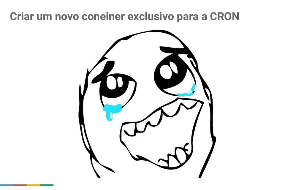 Criar um novo coneiner exclusivo para a CRON