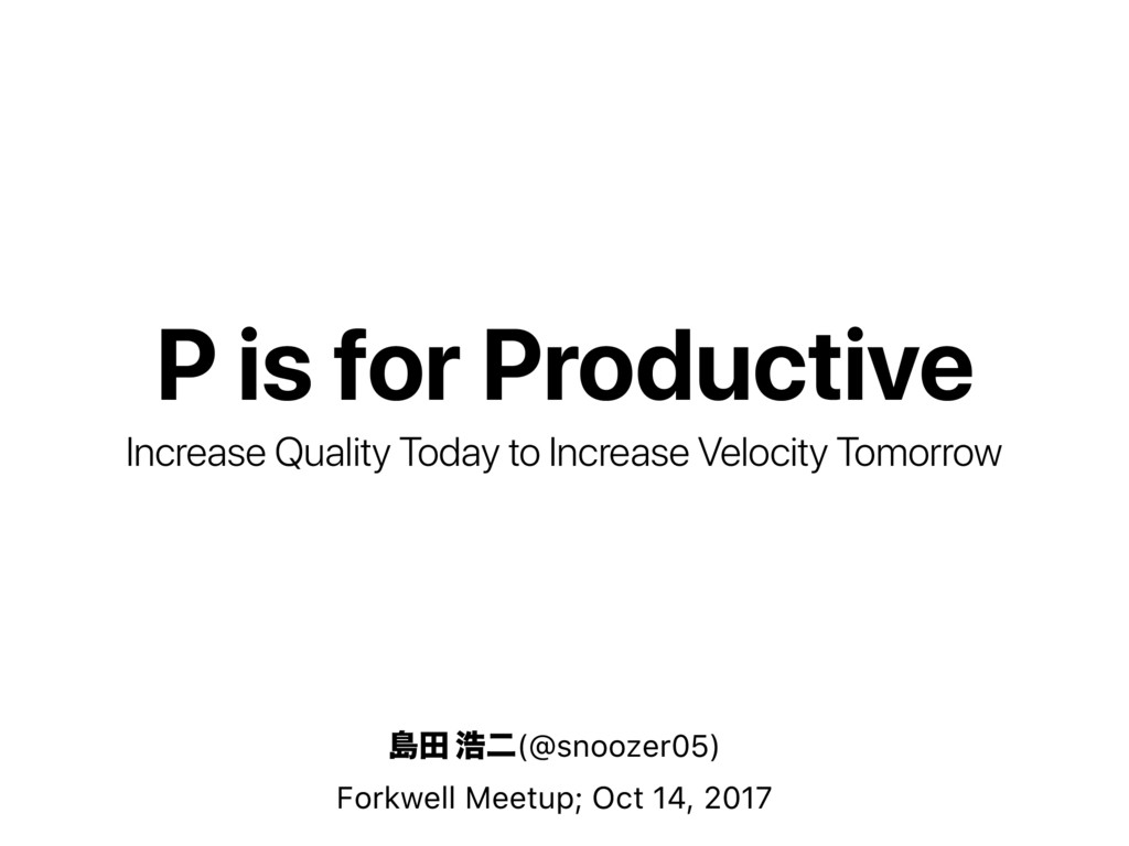 P is for Productive Increase Quality Today to I...