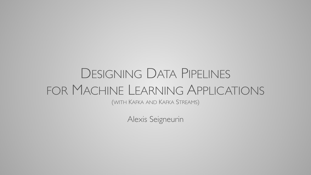 DESIGNING DATA PIPELINES FOR MACHINE LEARNING A...