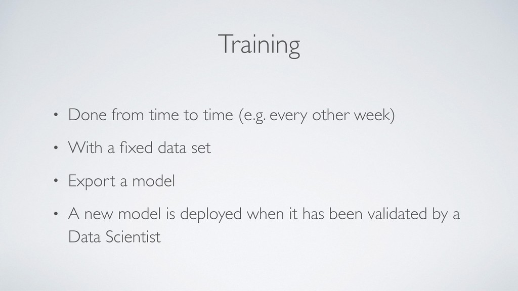 Training • Done from time to time (e.g. every o...