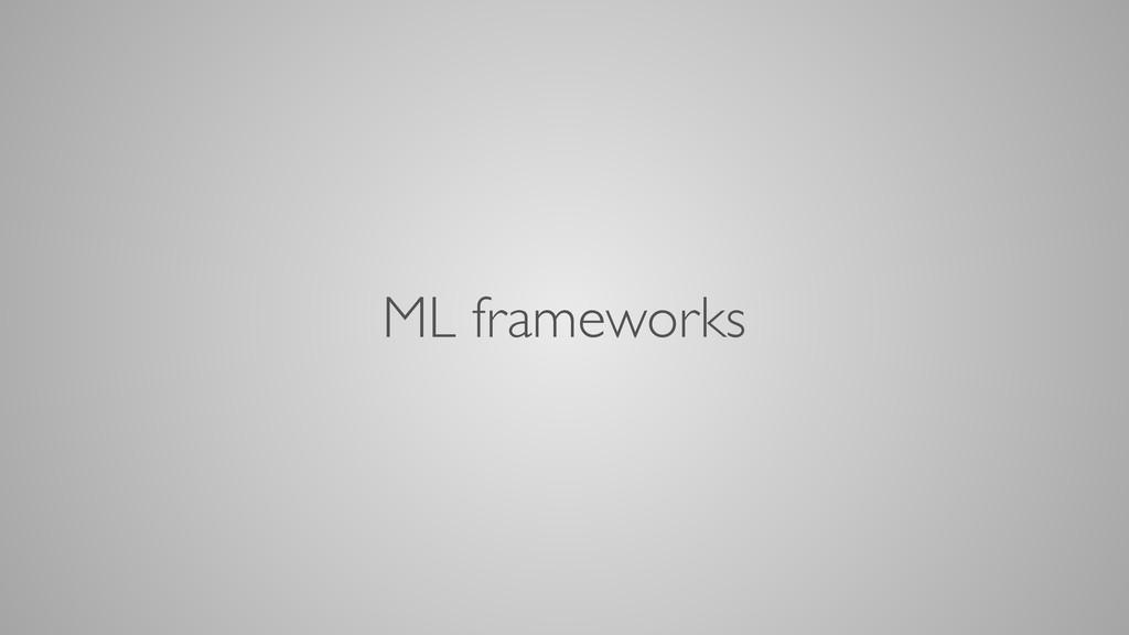 ML frameworks
