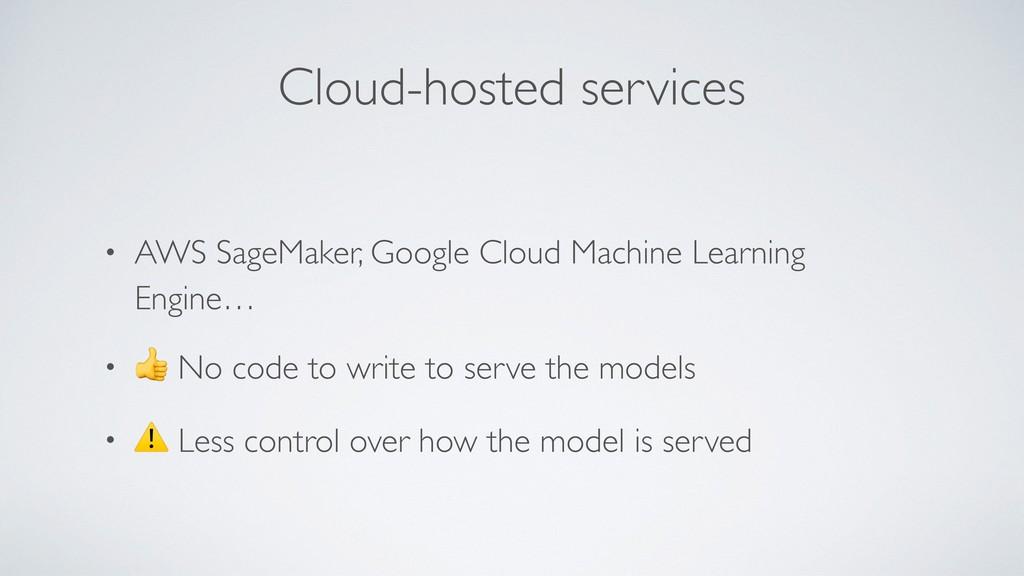 Cloud-hosted services • AWS SageMaker, Google C...