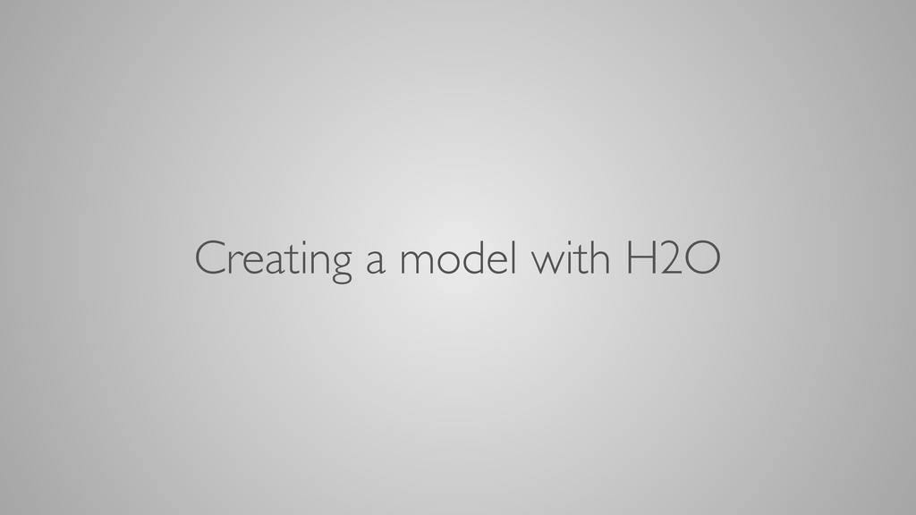 Creating a model with H2O