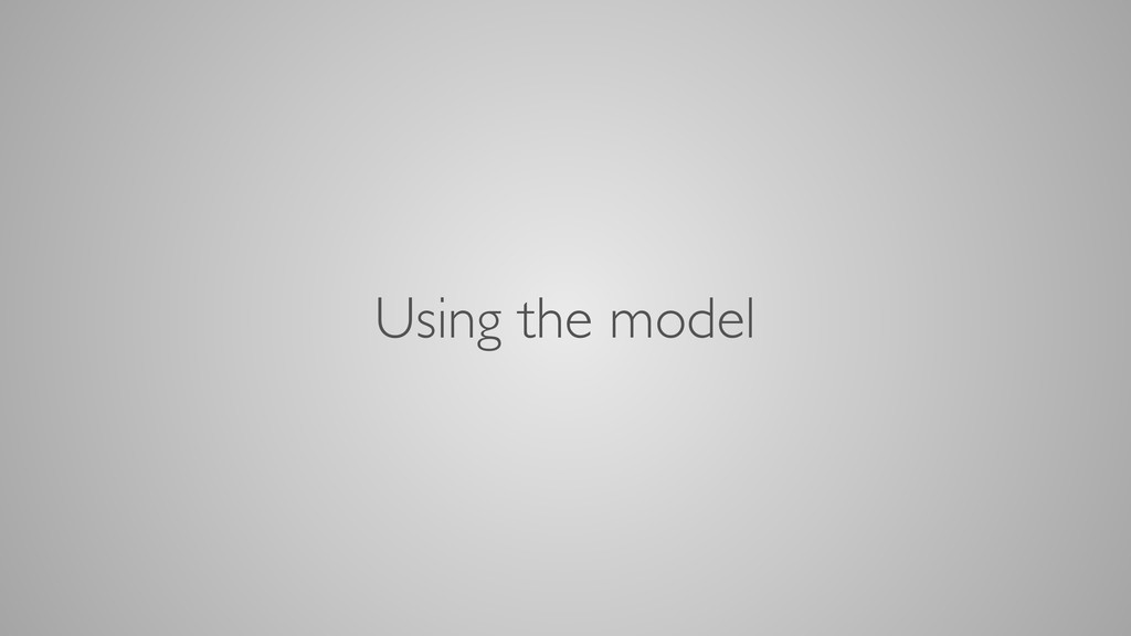 Using the model