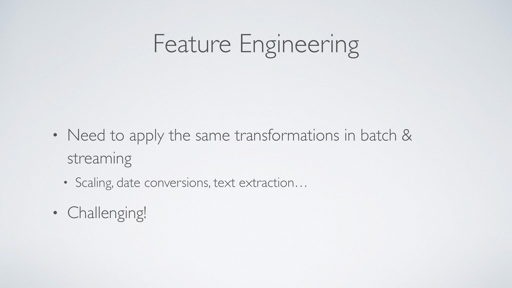 Feature Engineering • Need to apply the same tr...