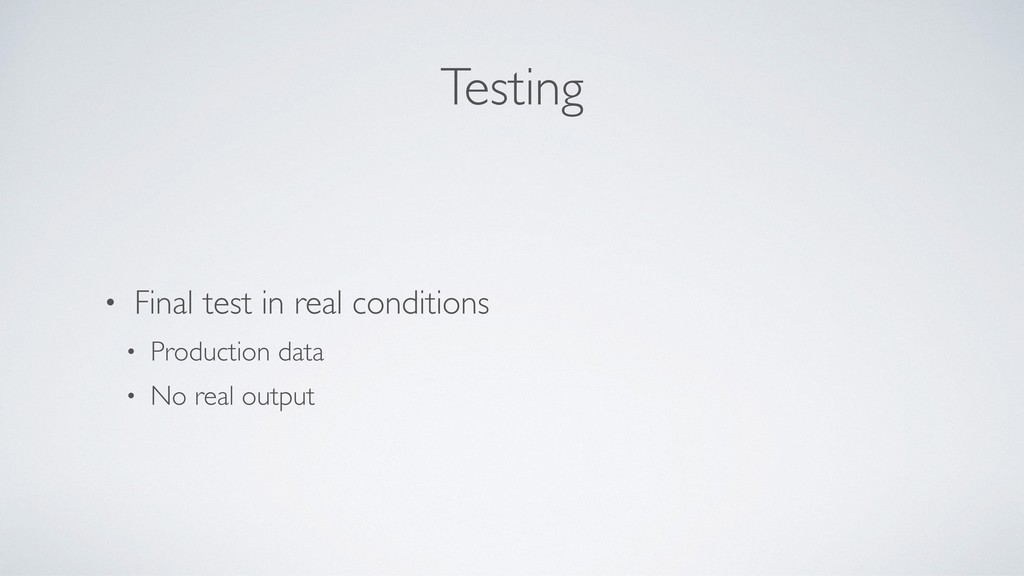 Testing • Final test in real conditions • Produ...