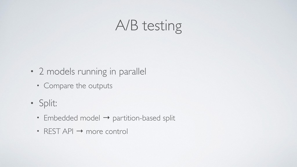 A/B testing • 2 models running in parallel • Co...