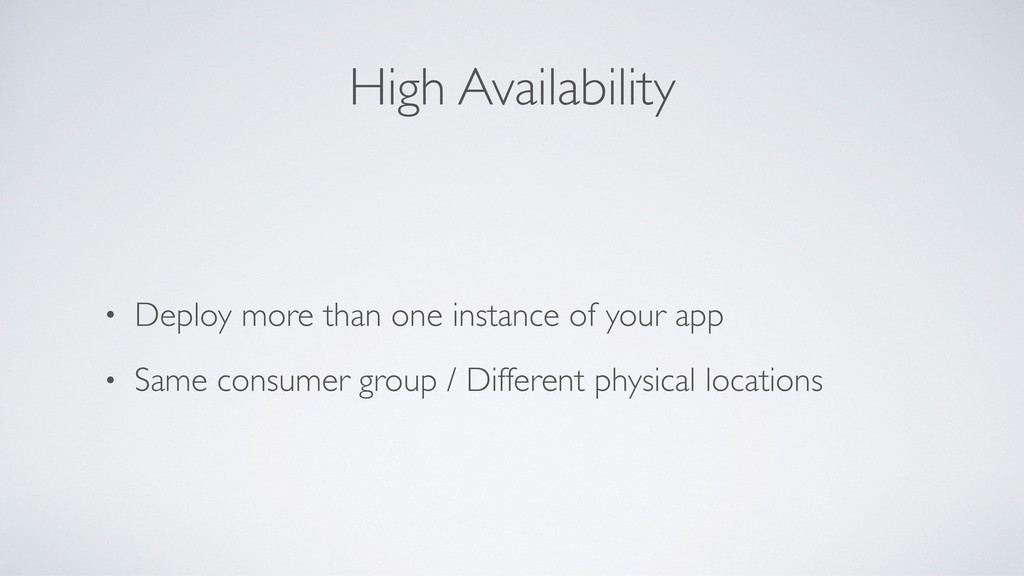 High Availability • Deploy more than one instan...