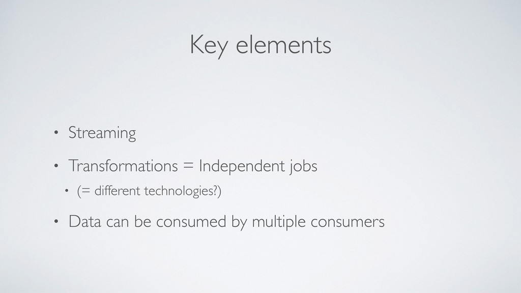 Key elements • Streaming • Transformations = In...