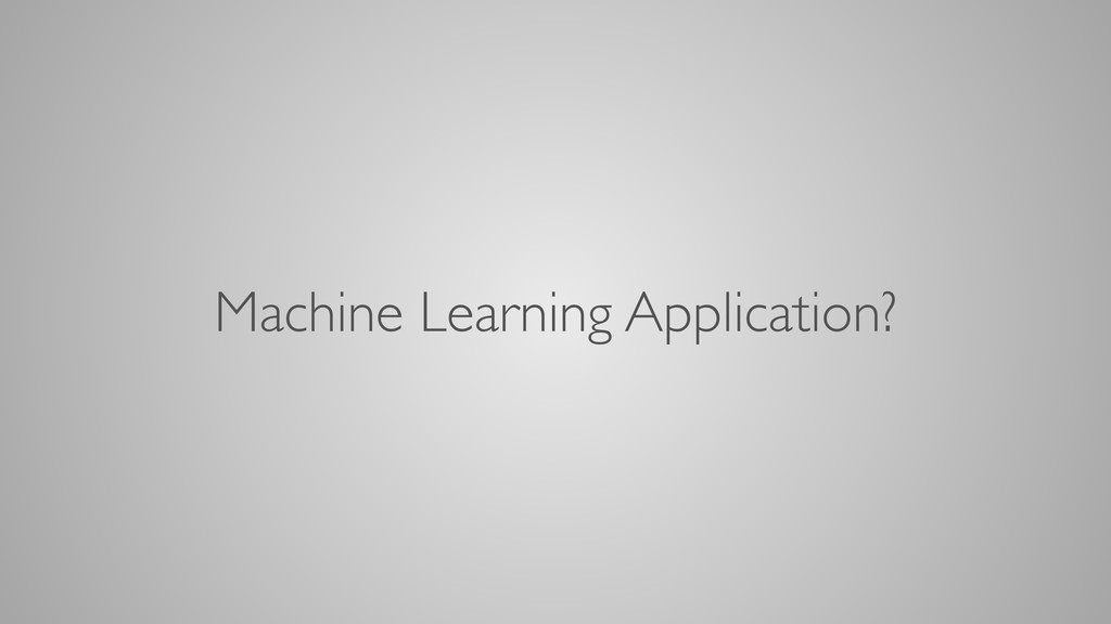 Machine Learning Application?