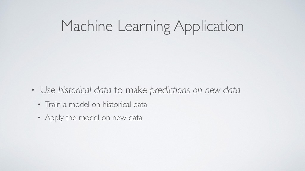 Machine Learning Application • Use historical d...