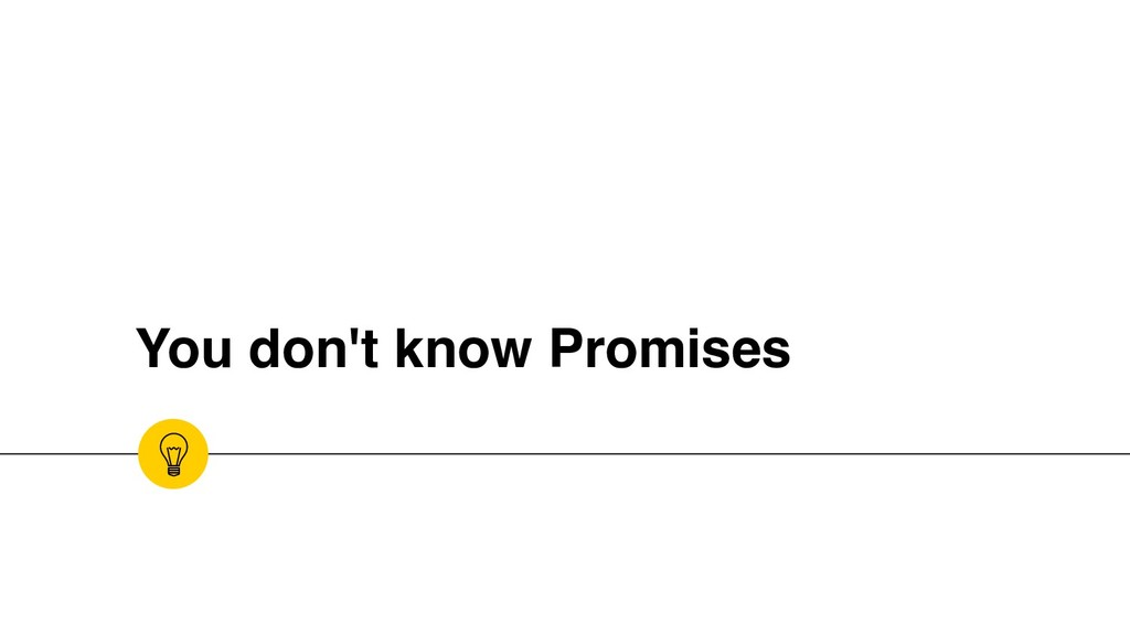 You don't know Promises