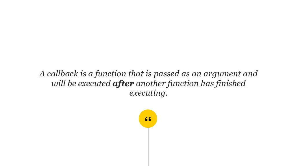 """"""" A callback is a function that is passed as an..."""