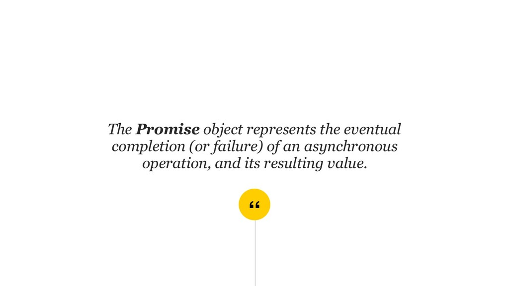 """"""" The Promise object represents the eventual co..."""