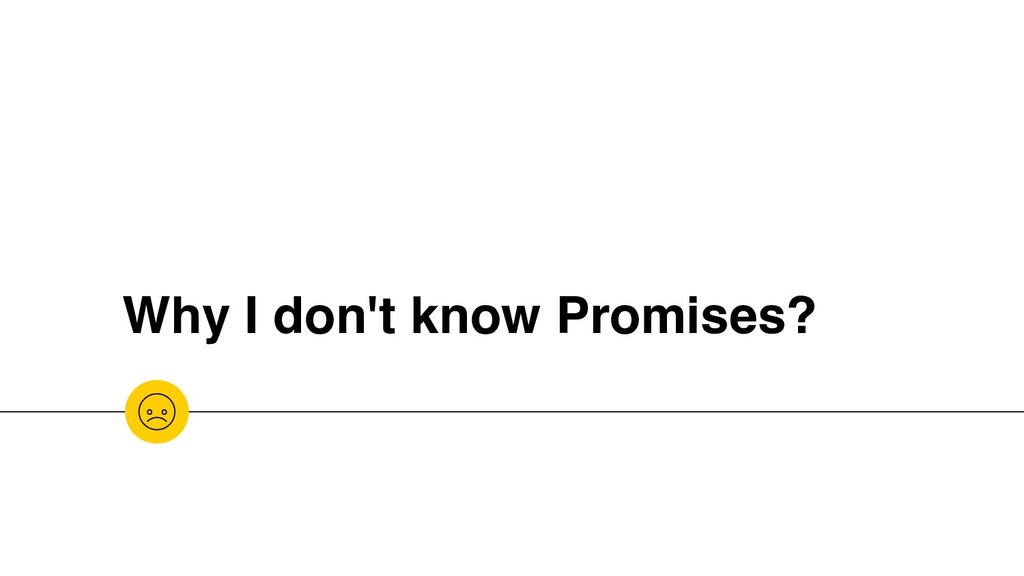 Why I don't know Promises?
