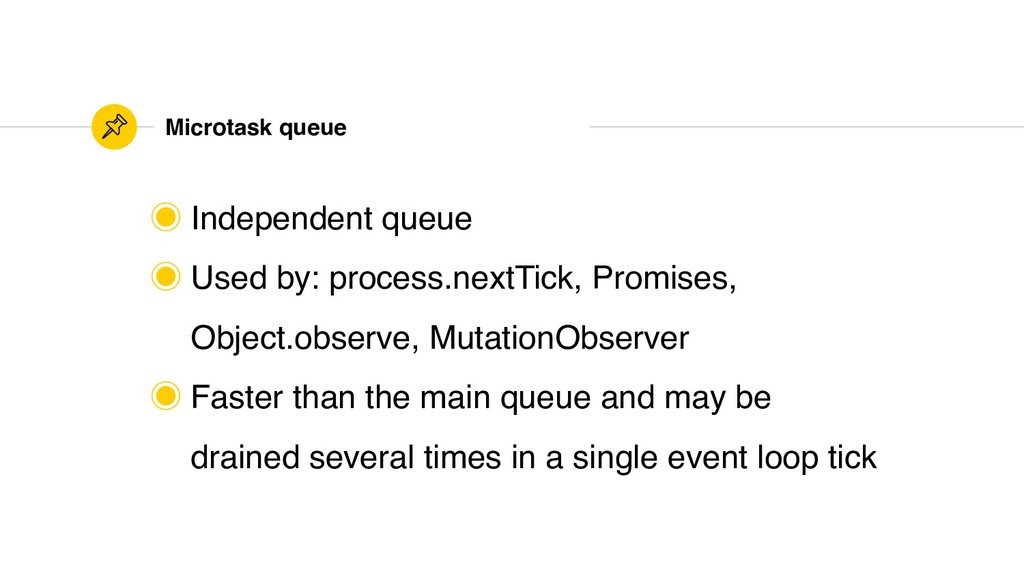 Microtask queue ‒ Independent queue ‒ Used by: ...