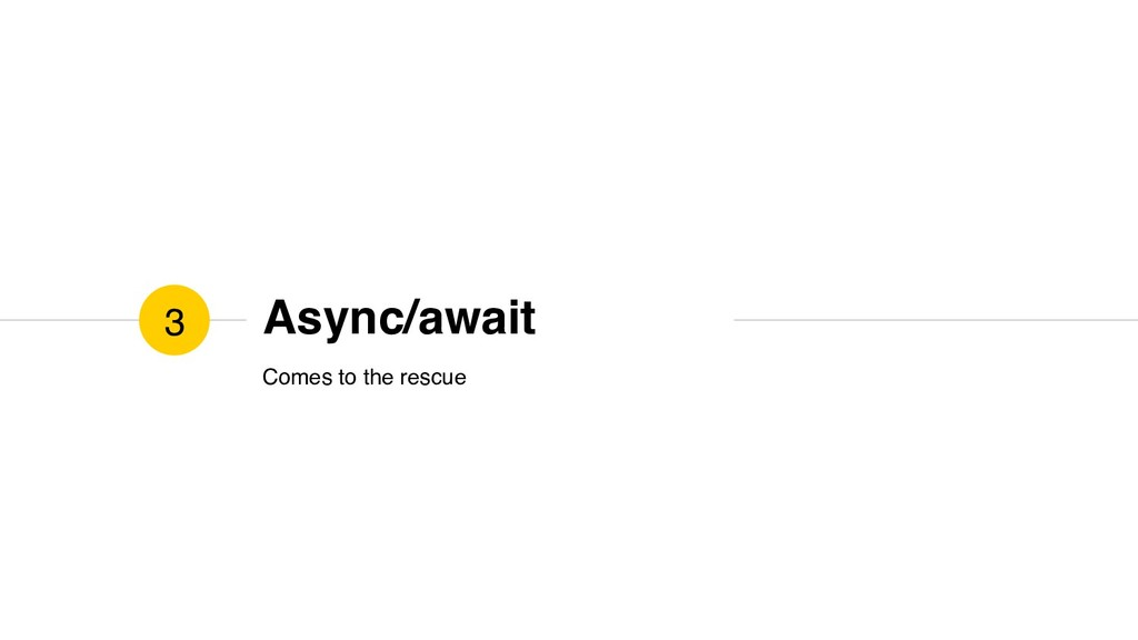 Async/await Comes to the rescue 3