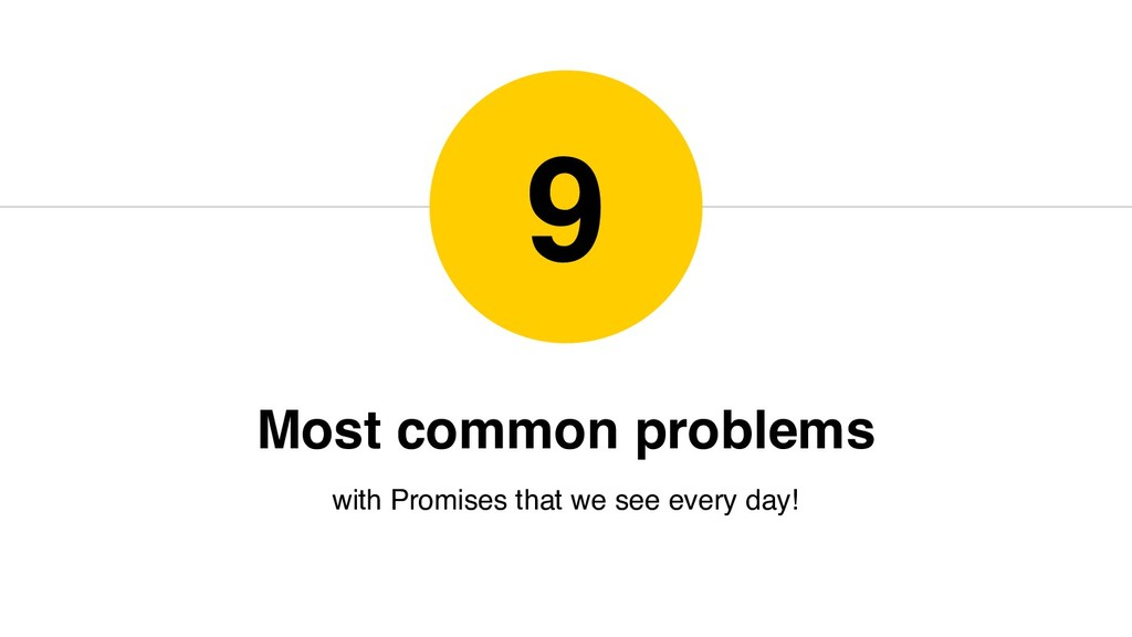 Most common problems with Promises that we see ...