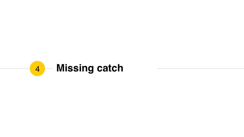 Missing catch 4