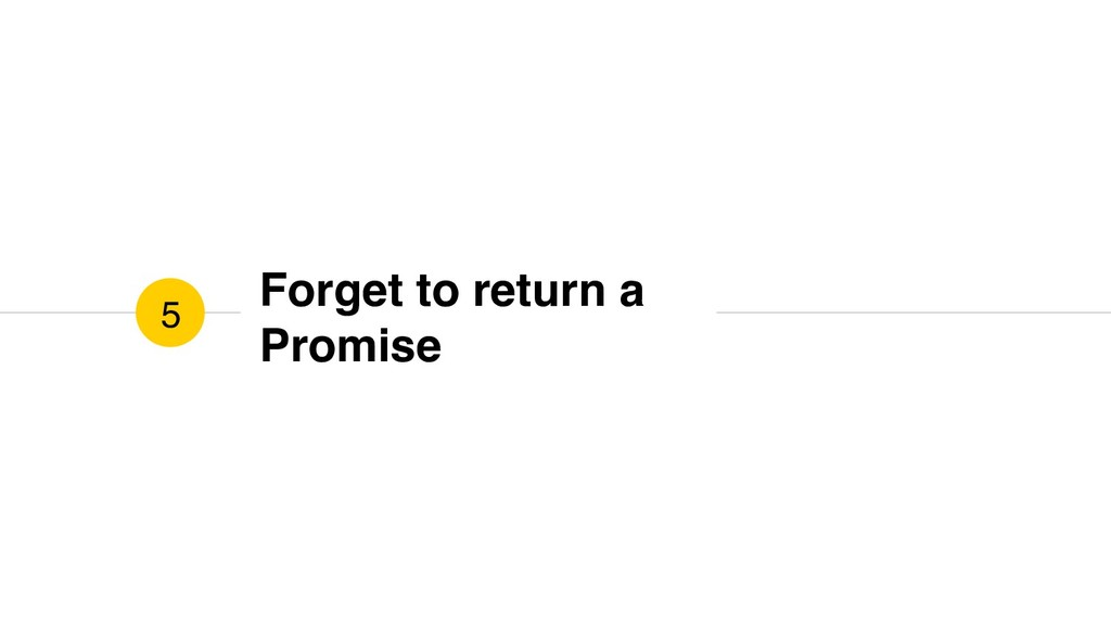 Forget to return a Promise 5