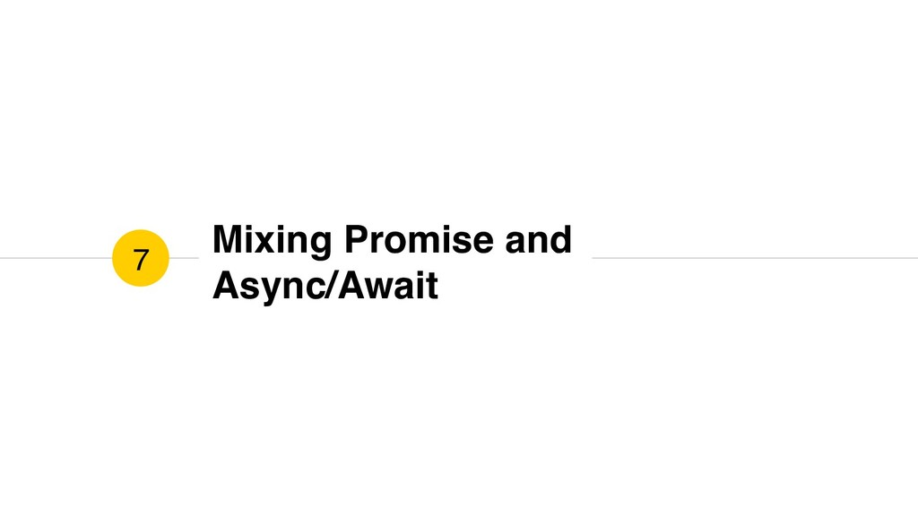 Mixing Promise and Async/Await 7