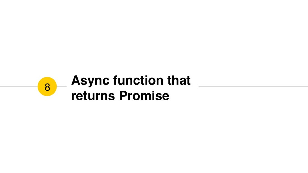 Async function that returns Promise 8