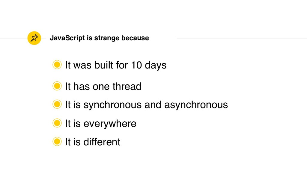 JavaScript is strange because ‒ It was built fo...