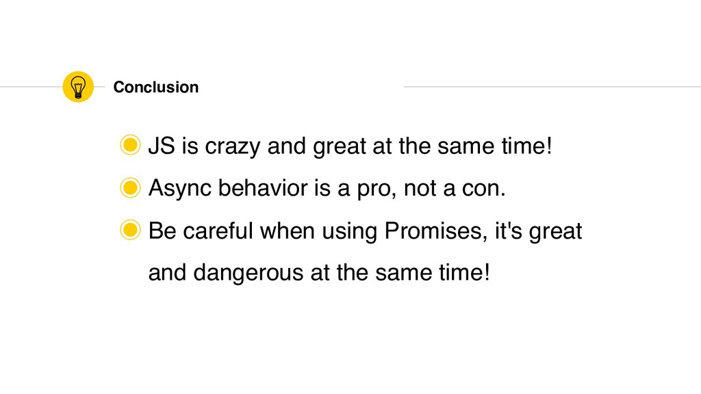 Conclusion ‒ JS is crazy and great at the same ...