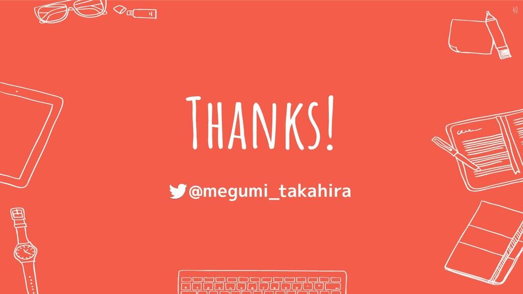 Thanks! 40  @megumi_takahira