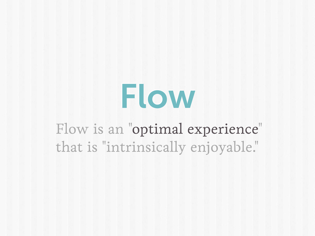 "Flow Flow is an ""optimal experience"" that is ""i..."