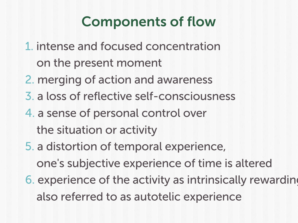 Components of flow 1. intense and focused concen...