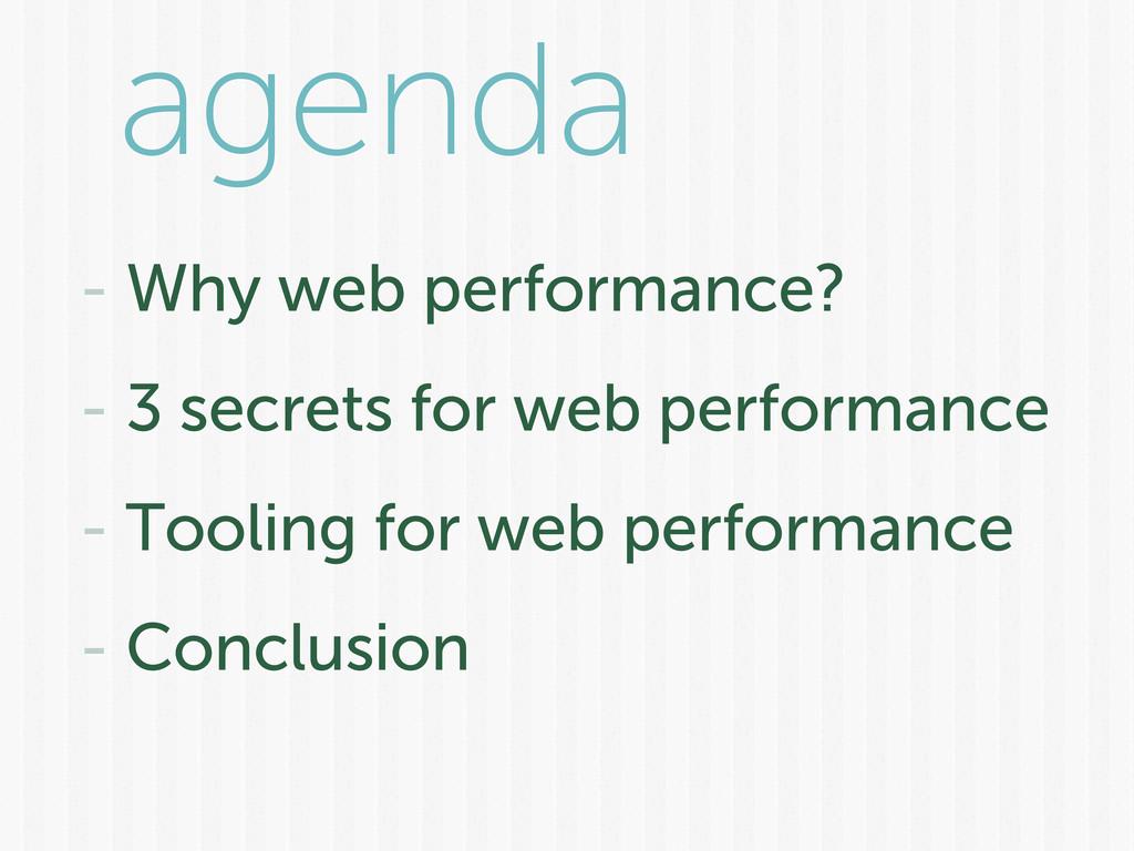 agenda - Why web performance? - 3 secrets for w...
