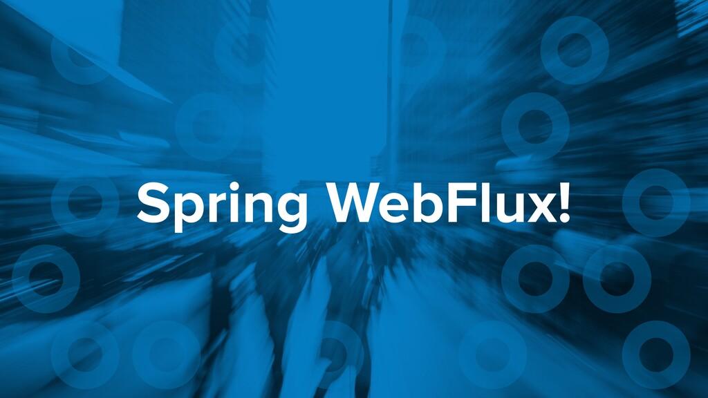 Spring WebFlux!