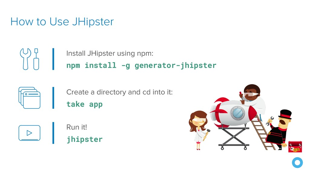How to Use JHipster Install JHipster using npm:...