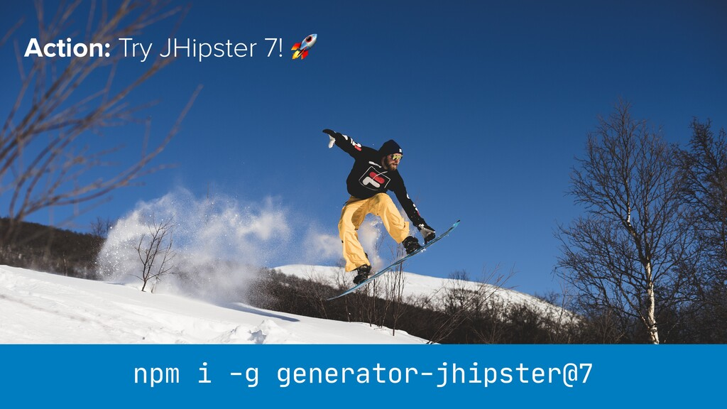 Action: Try JHipster 7! 🚀 npm i -g generator-jh...