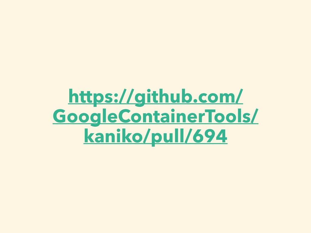 https://github.com/ GoogleContainerTools/ kanik...