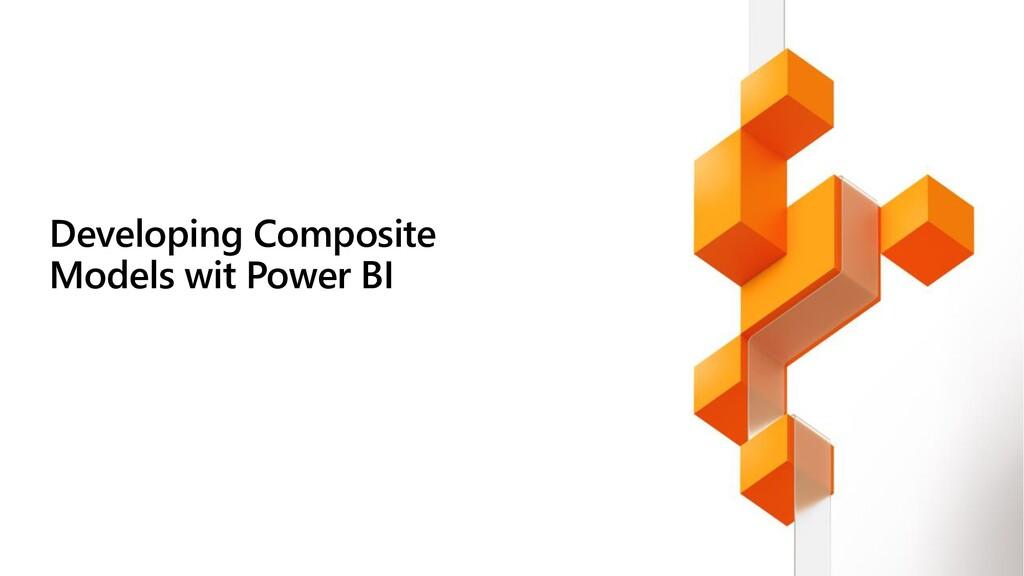 Developing Composite Models wit Power BI
