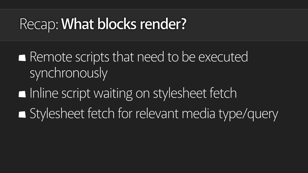 Recap: What blocks render? Remote scripts that ...