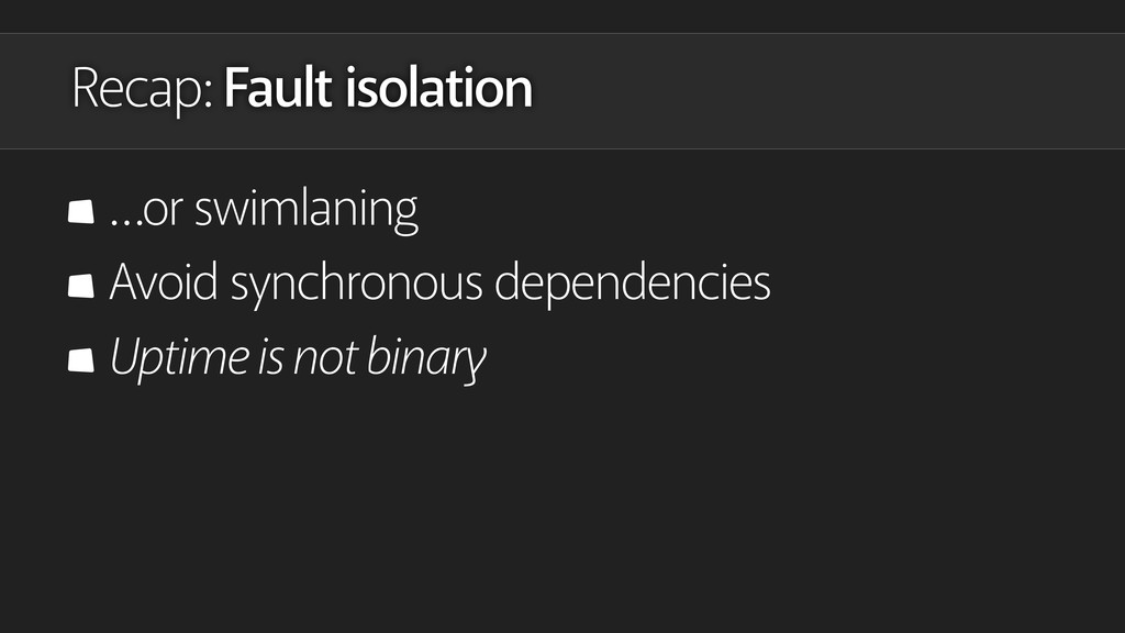 Recap: Fault isolation …or swimlaning Avoid syn...