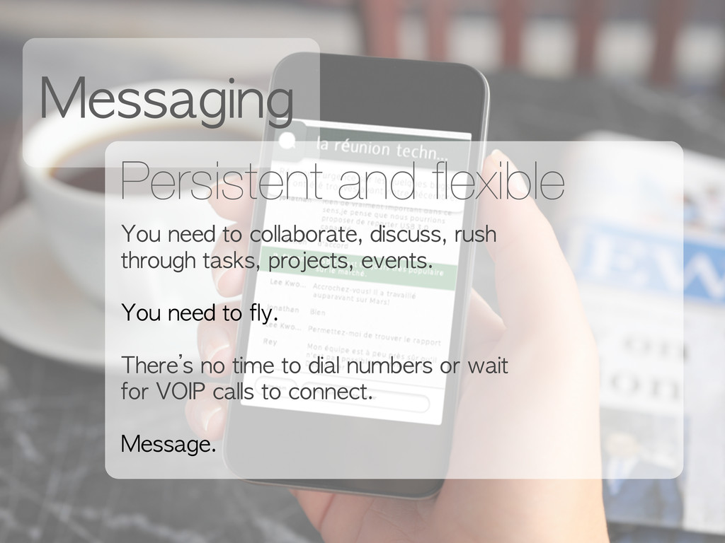 Messaging Persistent and flexible You need to...