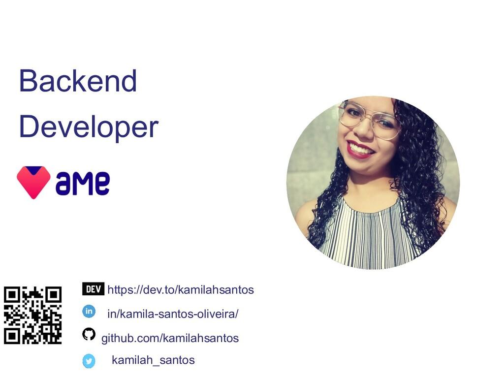 Backend Developer github.com/kamilahsantos in/k...