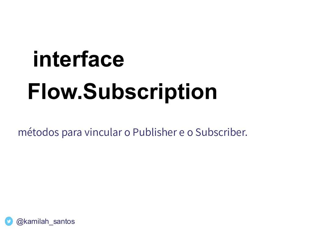 interface Flow.Subscription métodos para vincul...