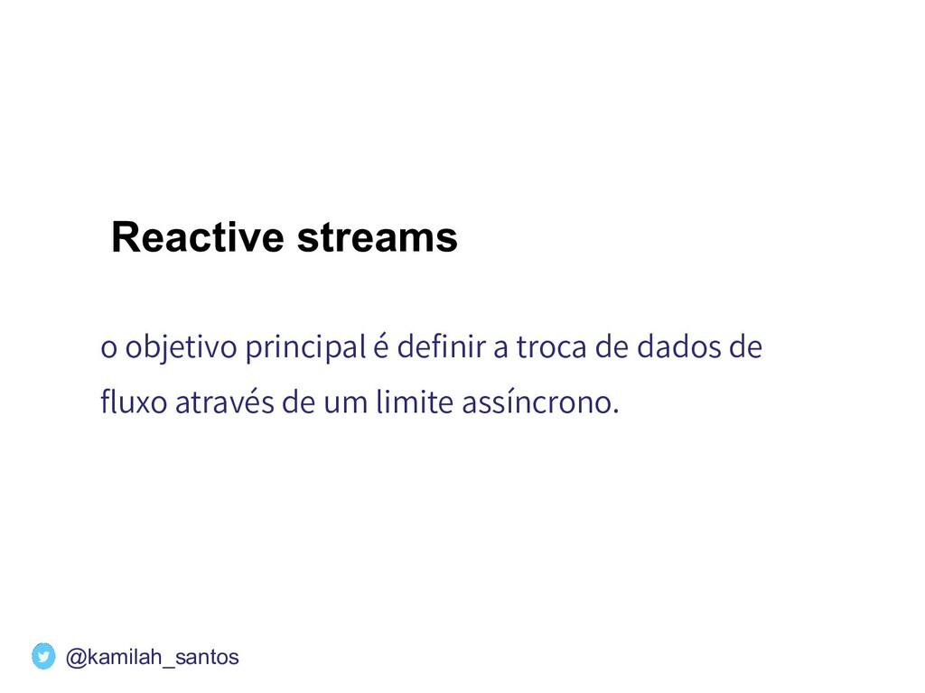 Reactive streams o objetivo principal é definir ...